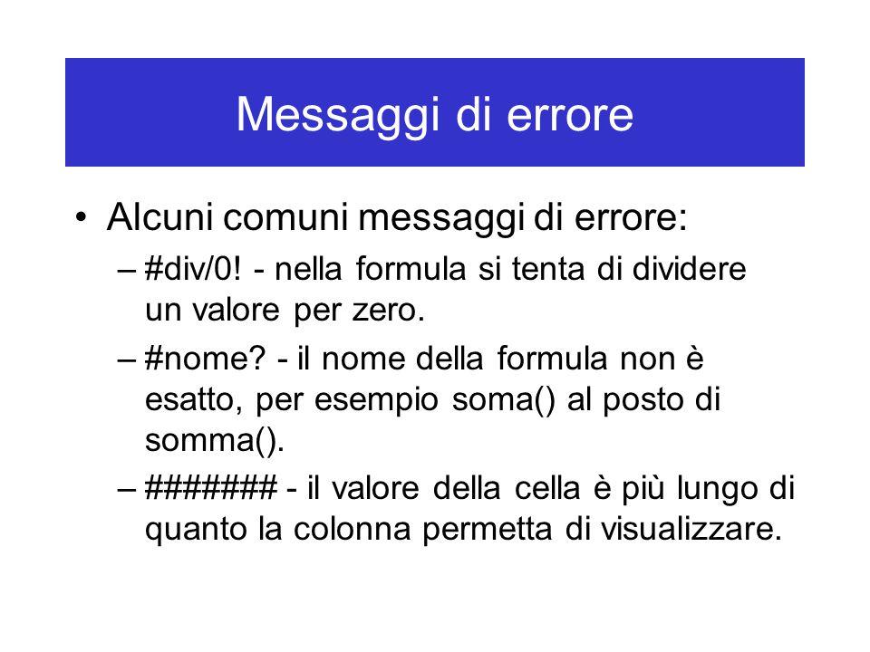 Messaggi di errore Alcuni comuni messaggi di errore: –#div/0.
