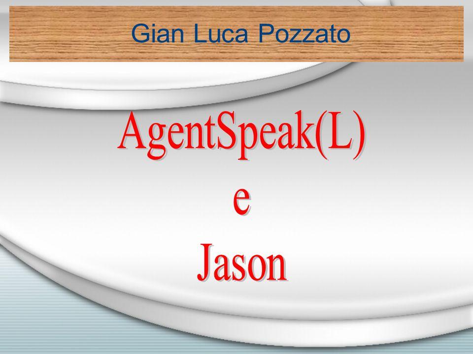 AgentSpeak (L) & Jason AgentSpeak(L): linguaggio di programmazione per agenti BDI introdotto da Rao nel 1996 Si propone di colmare il gap tra specifica teorica ed implementazione di un agente BDI Jason è la prima significativa implementazione di AgentSpeak(L), realizzata in Java da Bordini e Hubner