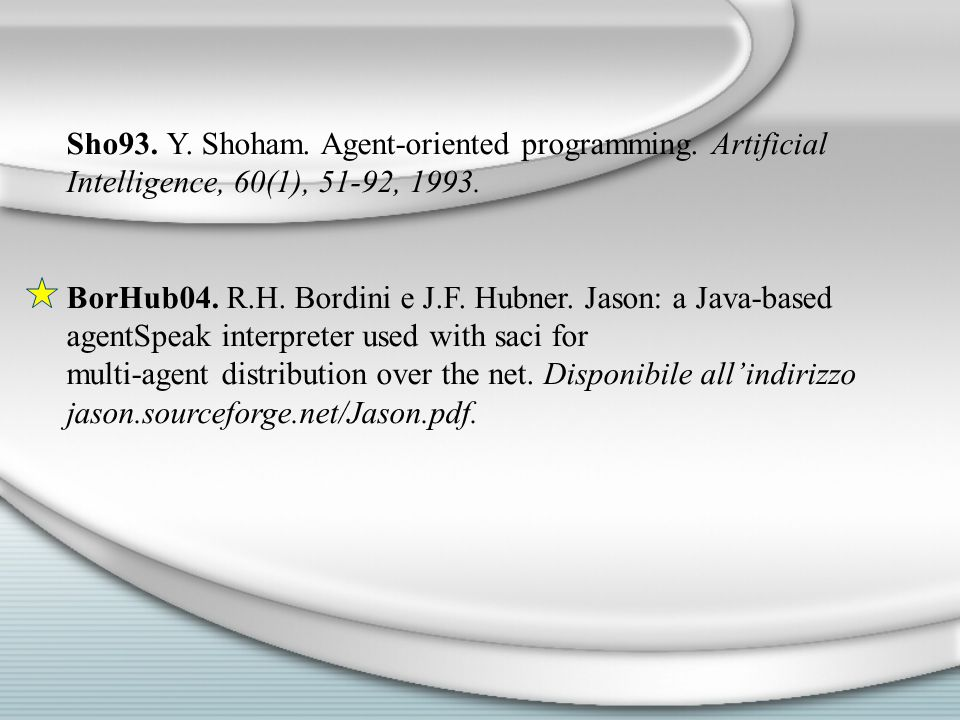 Sho93. Y. Shoham. Agent-oriented programming. Artificial Intelligence, 60(1), 51-92, 1993.
