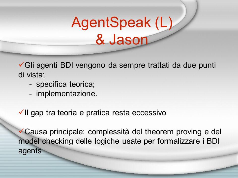 Jason: sistemi multi-agente L'utente può definire un sistema di multipli agenti AgentSpeak(L) Un sistema multi-agente prevede:  un ambiente in cui gli agenti AgentSpeak(L) vengono collocati, programmato in Java  Un set di istanze di agenti AgentSpeak(L) La configurazione dell'intero sistema multi-agente è data da un semplice file di testo