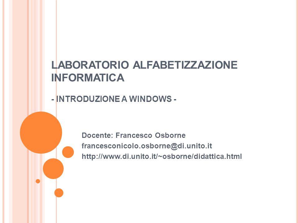 LABORATORIO ALFABETIZZAZIONE INFORMATICA - INTRODUZIONE A WINDOWS - Docente: Francesco Osborne francesconicolo.osborne@di.unito.it http://www.di.unito