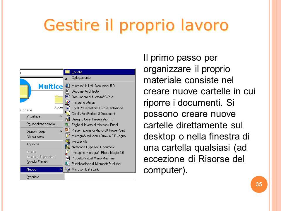 35 Il primo passo per organizzare il proprio materiale consiste nel creare nuove cartelle in cui riporre i documenti.