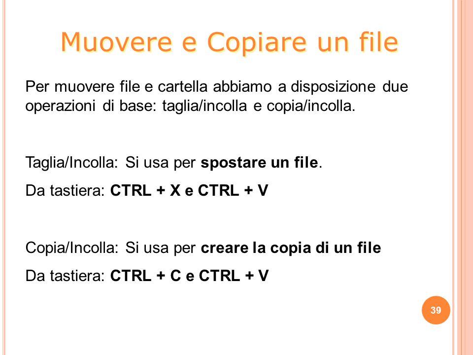 Per muovere file e cartella abbiamo a disposizione due operazioni di base: taglia/incolla e copia/incolla. Taglia/Incolla: Si usa per spostare un file