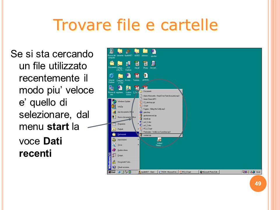 Se si sta cercando un file utilizzato recentemente il modo piu' veloce e' quello di selezionare, dal menu start la voce Dati recenti 49 Trovare file e cartelle