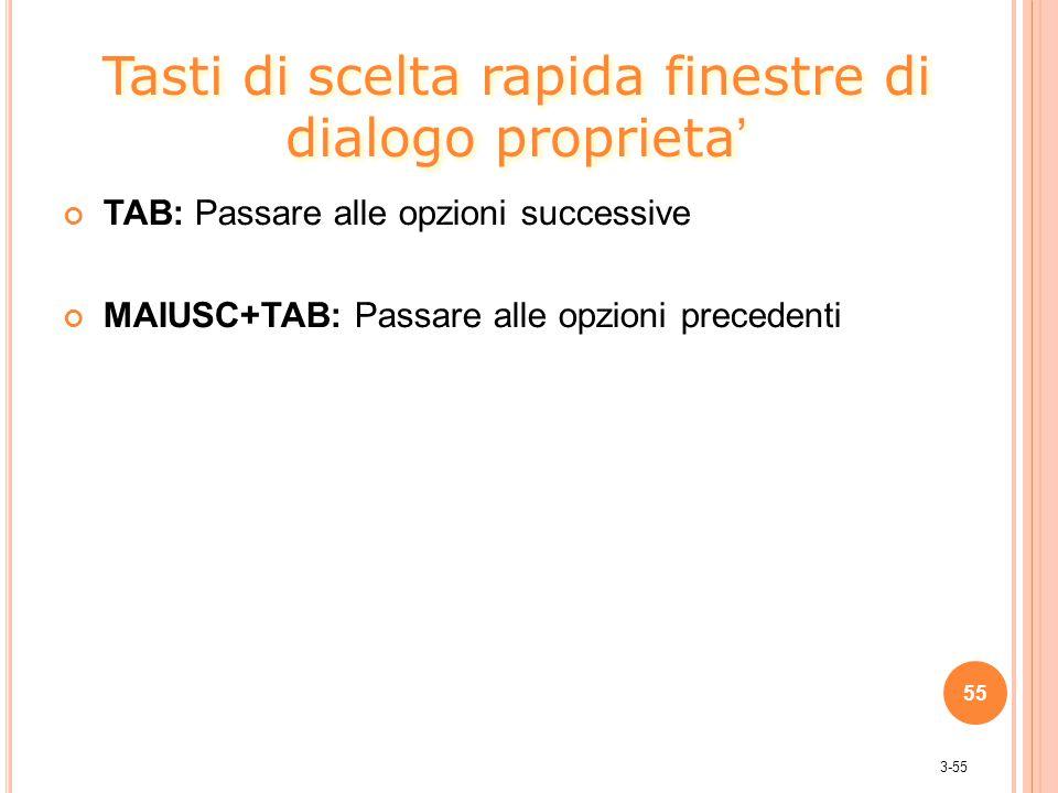 3-55 TAB: Passare alle opzioni successive MAIUSC+TAB: Passare alle opzioni precedenti 55 Tasti di scelta rapida finestre di dialogo proprieta'