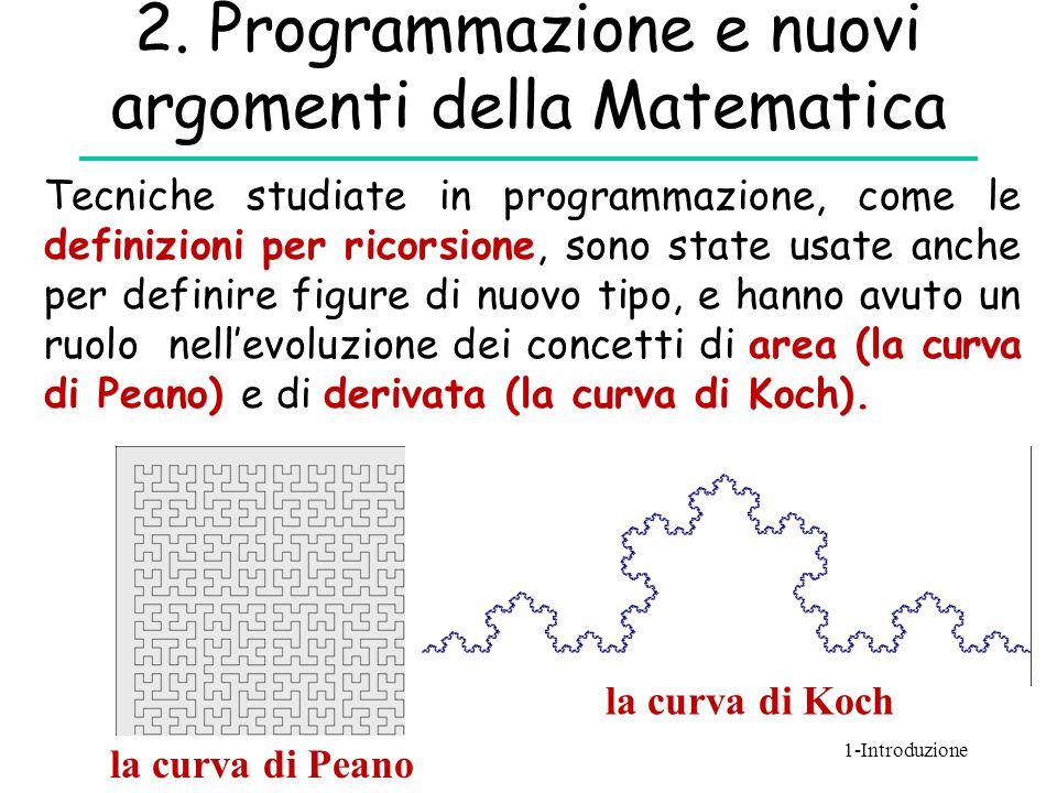 2. Programmazione e nuovi argomenti della Matematica Tecniche studiate in programmazione, come le definizioni per ricorsione, sono state usate anche p