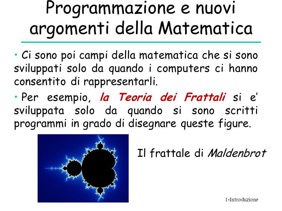 Programmazione e nuovi argomenti della Matematica Ci sono poi campi della matematica che si sono sviluppati solo da quando i computers ci hanno consen