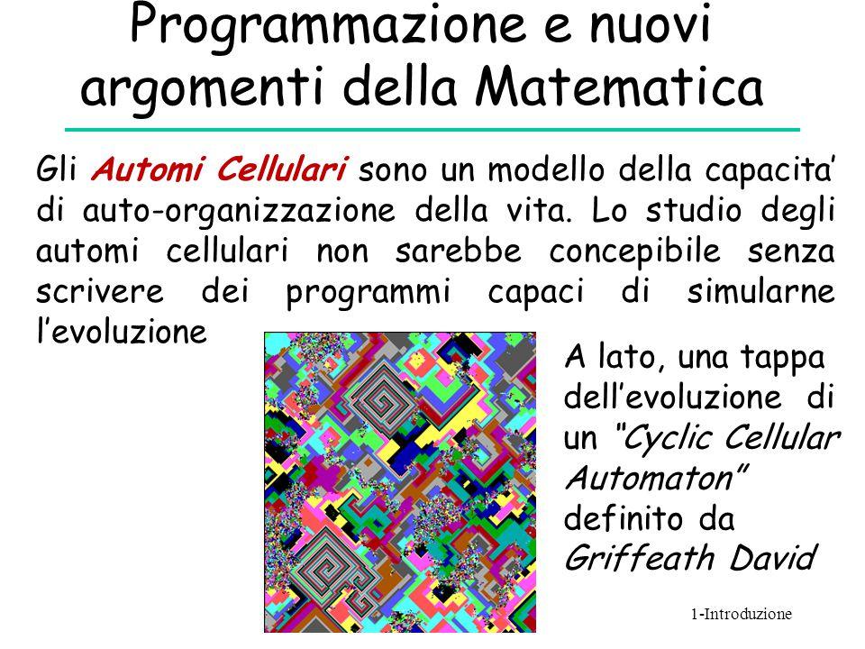 Programmazione e nuovi argomenti della Matematica Gli Automi Cellulari sono un modello della capacita' di auto-organizzazione della vita. Lo studio de