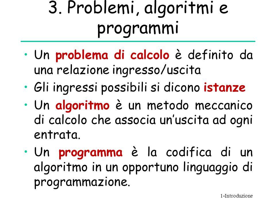 3. Problemi, algoritmi e programmi Un problema di calcolo è definito da una relazione ingresso/uscita Gli ingressi possibili si dicono istanze Un algo
