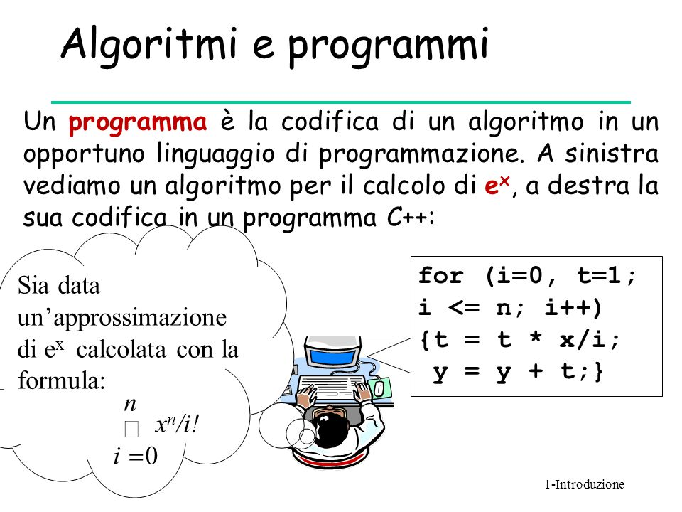 Algoritmi e programmi Un programma è la codifica di un algoritmo in un opportuno linguaggio di programmazione. A sinistra vediamo un algoritmo per il