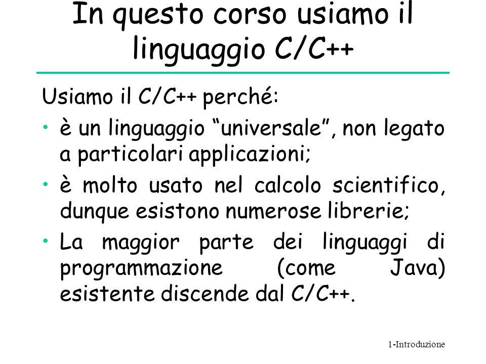 """In questo corso usiamo il linguaggio C/C++ Usiamo il C/C++ perché: è un linguaggio """"universale"""", non legato a particolari applicazioni; è molto usato"""