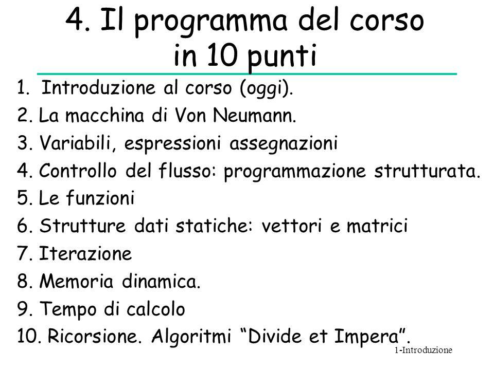 4. Il programma del corso in 10 punti 1. Introduzione al corso (oggi). 2. La macchina di Von Neumann. 3. Variabili, espressioni assegnazioni 4. Contro