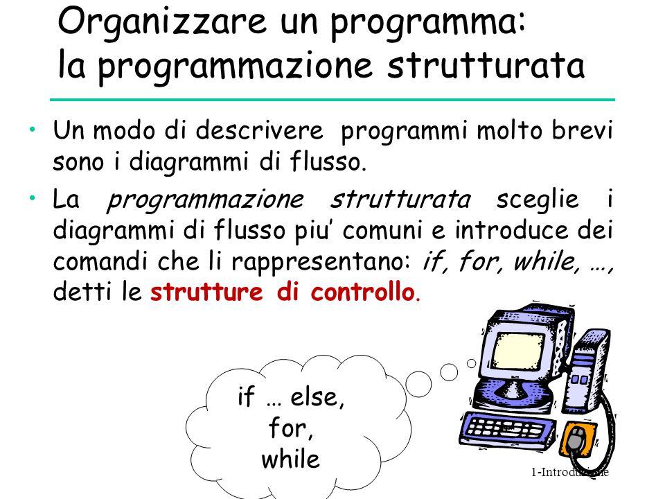 Organizzare un programma: la programmazione strutturata Un modo di descrivere programmi molto brevi sono i diagrammi di flusso. La programmazione stru