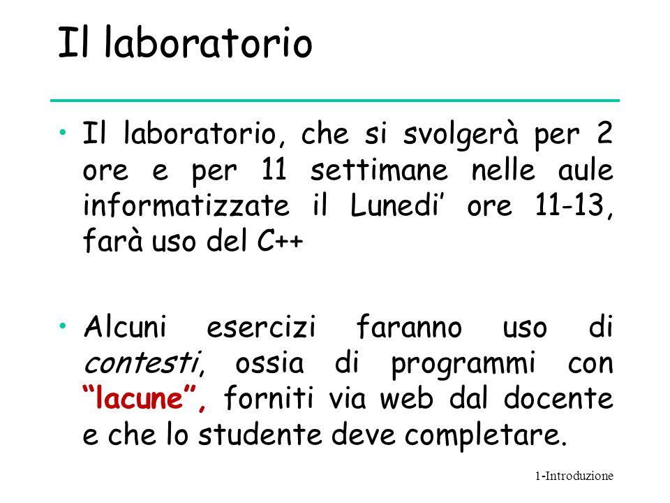 Il laboratorio Il laboratorio, che si svolgerà per 2 ore e per 11 settimane nelle aule informatizzate il Lunedi' ore 11-13, farà uso del C++ Alcuni es