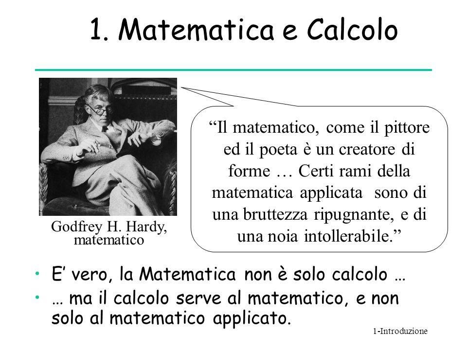 """1. Matematica e Calcolo E' vero, la Matematica non è solo calcolo … … ma il calcolo serve al matematico, e non solo al matematico applicato. """"Il matem"""