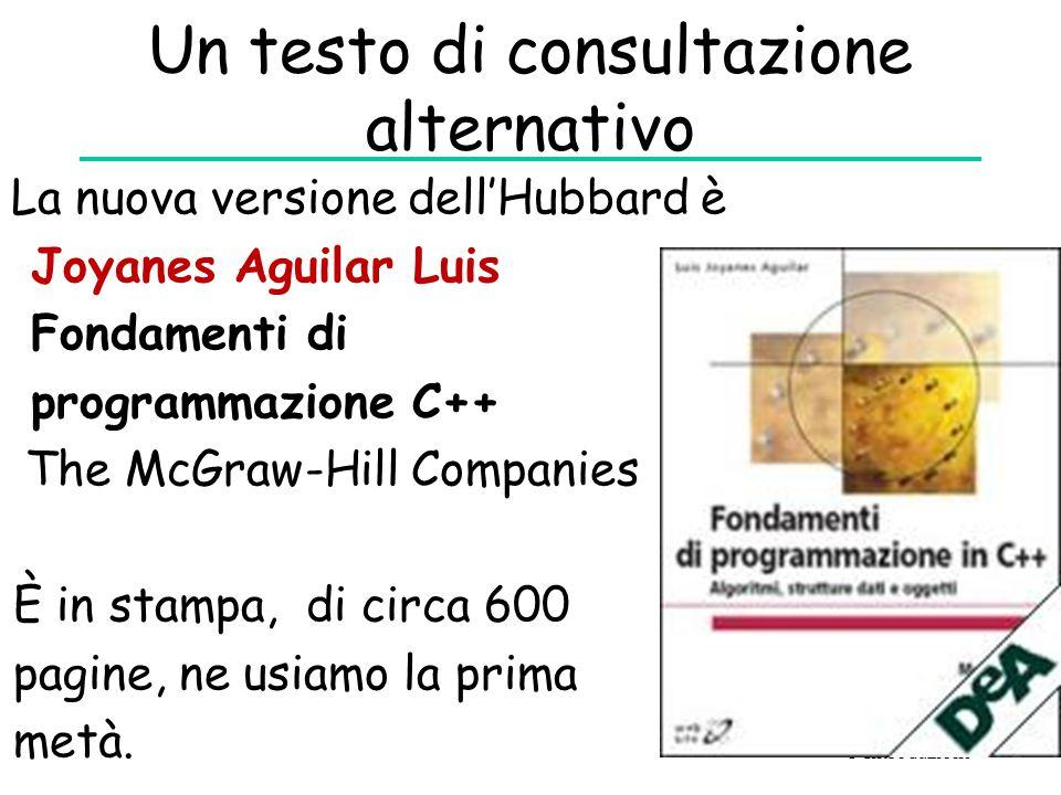 Un testo di consultazione alternativo La nuova versione dell'Hubbard è Joyanes Aguilar Luis Fondamenti di programmazione C++ The McGraw-Hill Companies