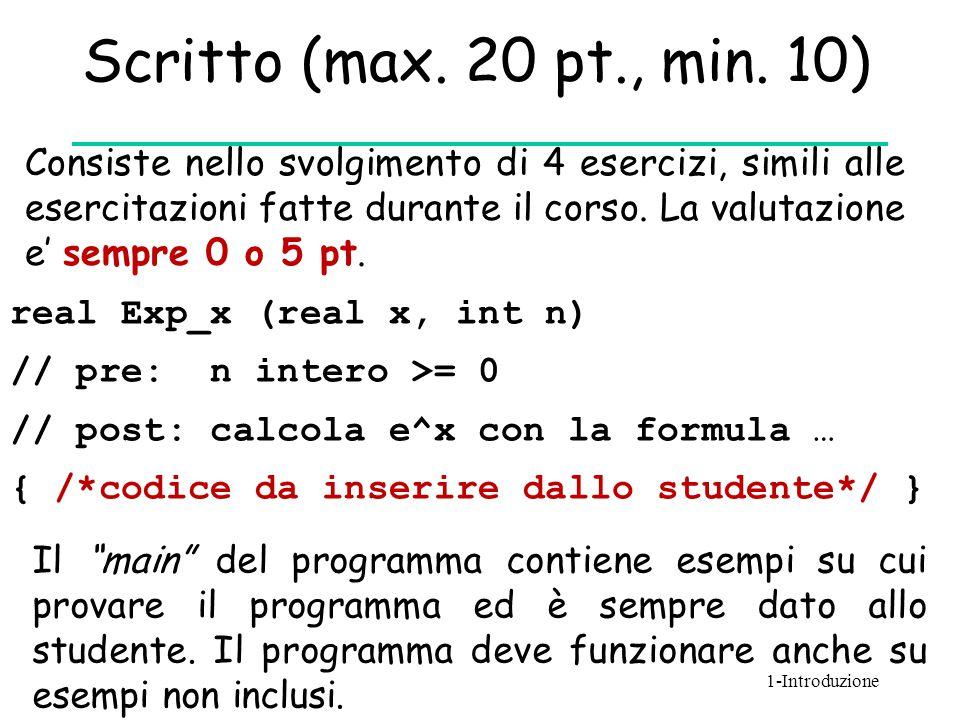 Scritto (max. 20 pt., min. 10) Consiste nello svolgimento di 4 esercizi, simili alle esercitazioni fatte durante il corso. La valutazione e' sempre 0