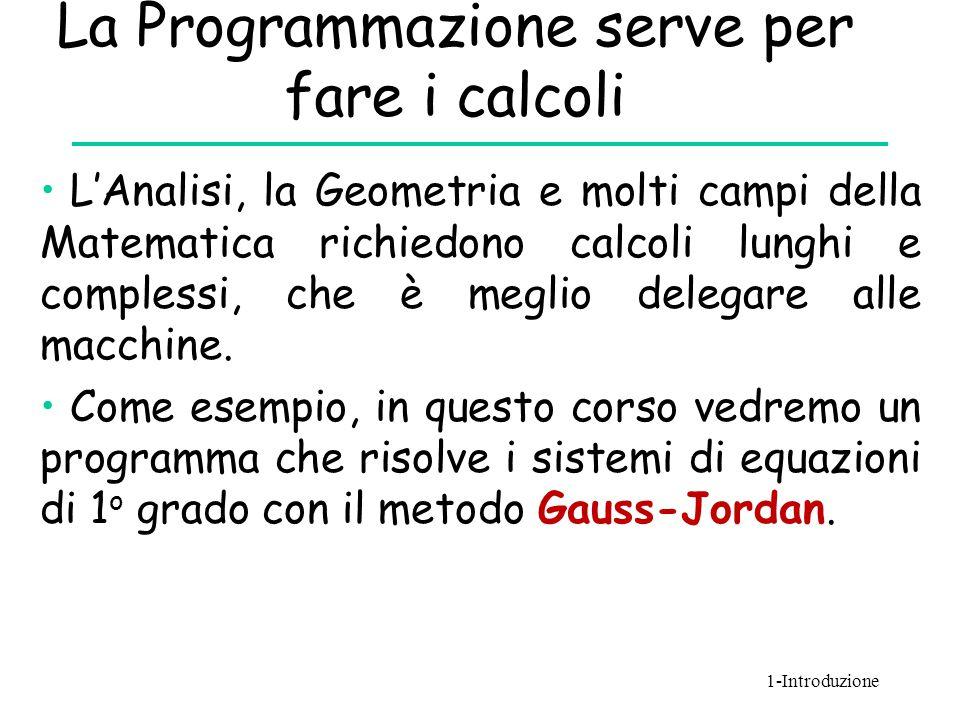 La Programmazione serve per fare i calcoli L'Analisi, la Geometria e molti campi della Matematica richiedono calcoli lunghi e complessi, che è meglio