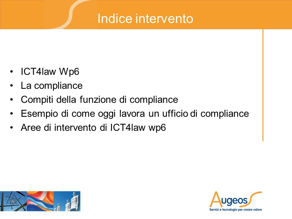 ICT4LAW – I Partner (1) Università di Torino: –Dipartimento di Scienze Giuridiche (Prof.