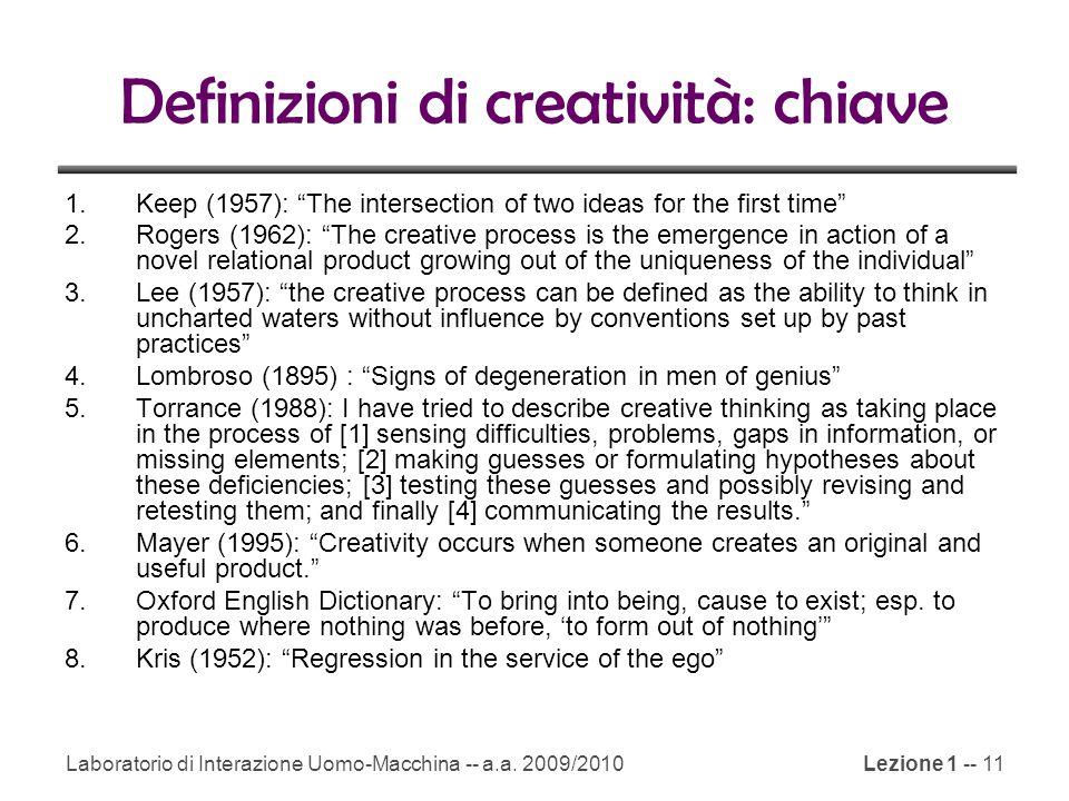 """Laboratorio di Interazione Uomo-Macchina -- a.a. 2009/2010Lezione 1 -- 11 Definizioni di creatività: chiave 1.Keep (1957): """"The intersection of two id"""