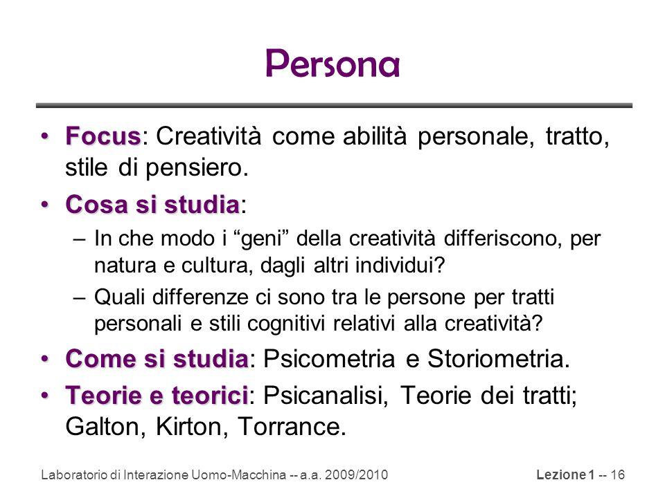 Laboratorio di Interazione Uomo-Macchina -- a.a. 2009/2010Lezione 1 -- 16 Persona FocusFocus: Creatività come abilità personale, tratto, stile di pens