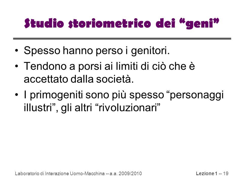 """Laboratorio di Interazione Uomo-Macchina -- a.a. 2009/2010Lezione 1 -- 19 Studio storiometrico dei """"geni"""" Spesso hanno perso i genitori. Tendono a por"""