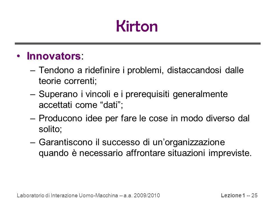 Laboratorio di Interazione Uomo-Macchina -- a.a. 2009/2010Lezione 1 -- 25 Kirton InnovatorsInnovators: –Tendono a ridefinire i problemi, distaccandosi
