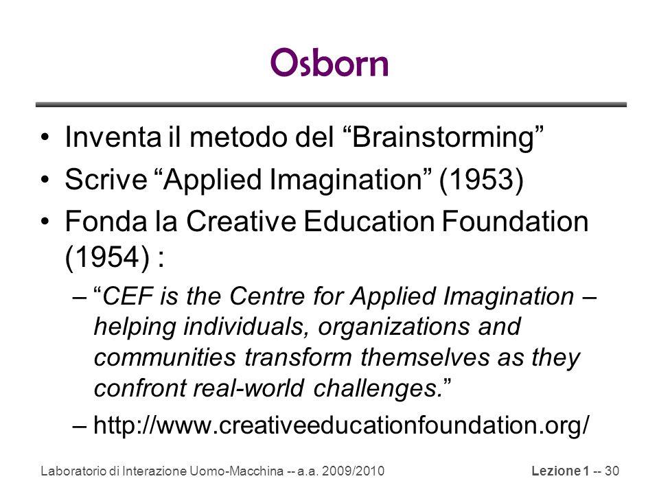 """Laboratorio di Interazione Uomo-Macchina -- a.a. 2009/2010Lezione 1 -- 30 Osborn Inventa il metodo del """"Brainstorming"""" Scrive """"Applied Imagination"""" (1"""
