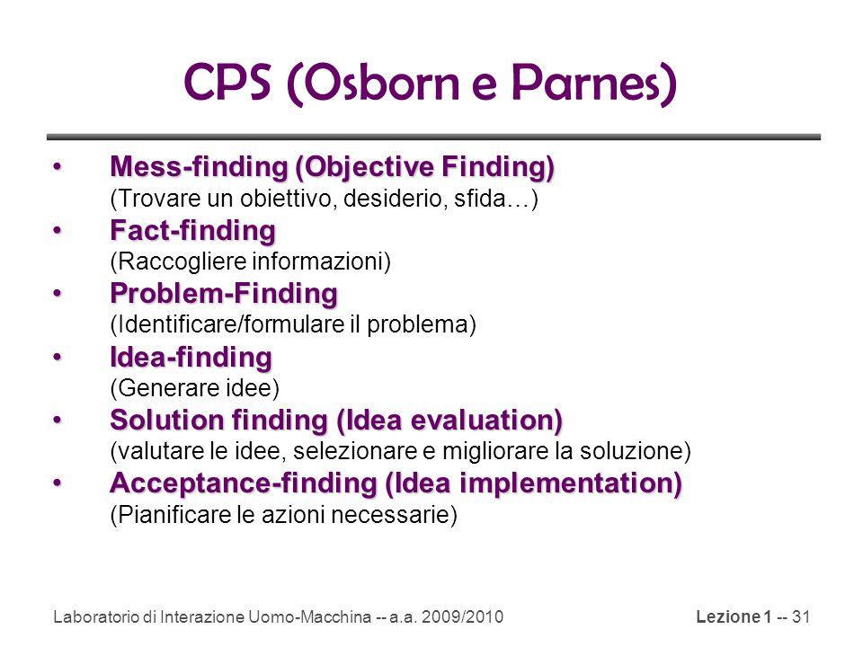Laboratorio di Interazione Uomo-Macchina -- a.a. 2009/2010Lezione 1 -- 31 CPS (Osborn e Parnes) Mess-finding (Objective Finding)Mess-finding (Objectiv
