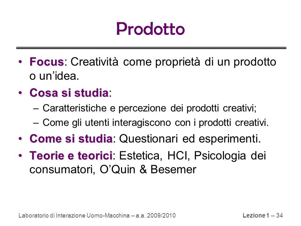 Laboratorio di Interazione Uomo-Macchina -- a.a. 2009/2010Lezione 1 -- 34 Prodotto FocusFocus: Creatività come proprietà di un prodotto o un'idea. Cos