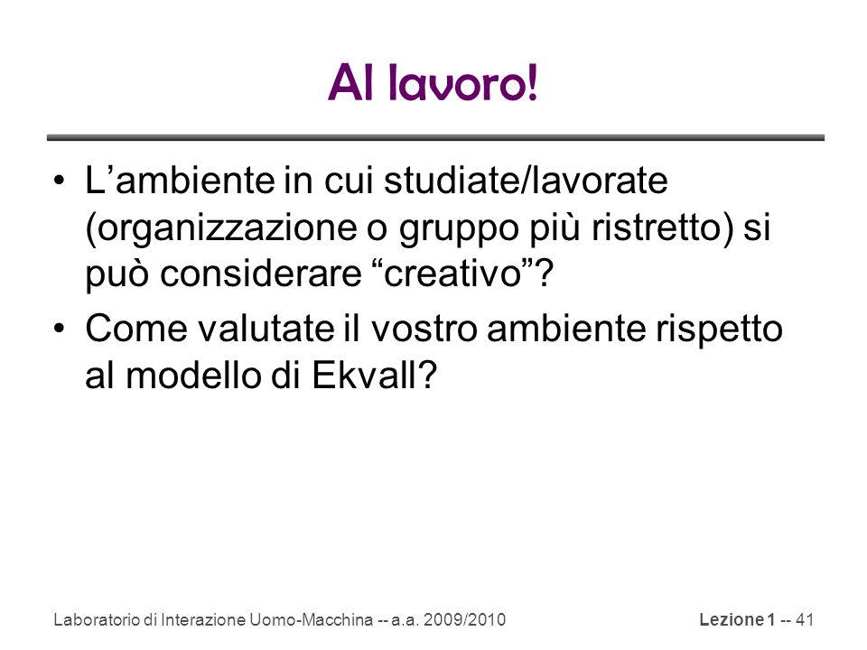 Laboratorio di Interazione Uomo-Macchina -- a.a. 2009/2010Lezione 1 -- 41 Al lavoro! L'ambiente in cui studiate/lavorate (organizzazione o gruppo più