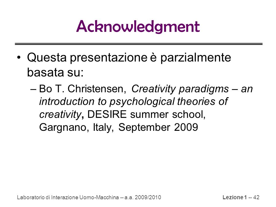 Laboratorio di Interazione Uomo-Macchina -- a.a. 2009/2010Lezione 1 -- 42 Acknowledgment Questa presentazione è parzialmente basata su: –Bo T. Christe