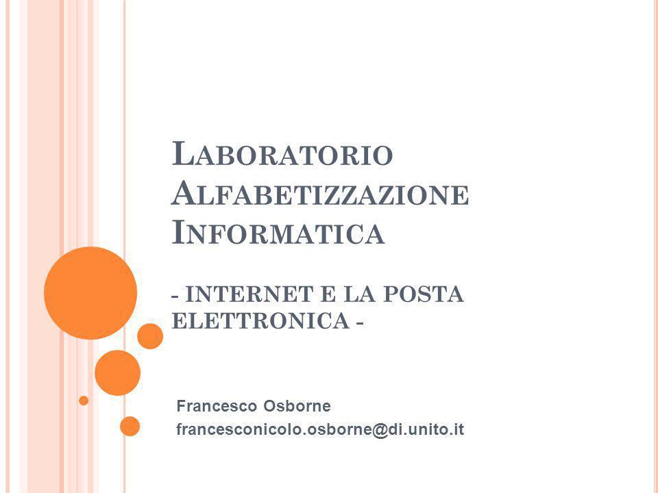 L ABORATORIO A LFABETIZZAZIONE I NFORMATICA - INTERNET E LA POSTA ELETTRONICA - Francesco Osborne francesconicolo.osborne@di.unito.it