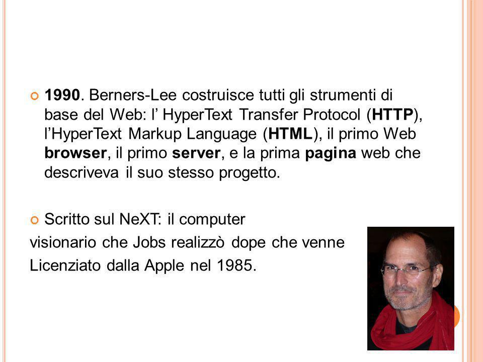 1990. Berners-Lee costruisce tutti gli strumenti di base del Web: l' HyperText Transfer Protocol (HTTP), l'HyperText Markup Language (HTML), il primo