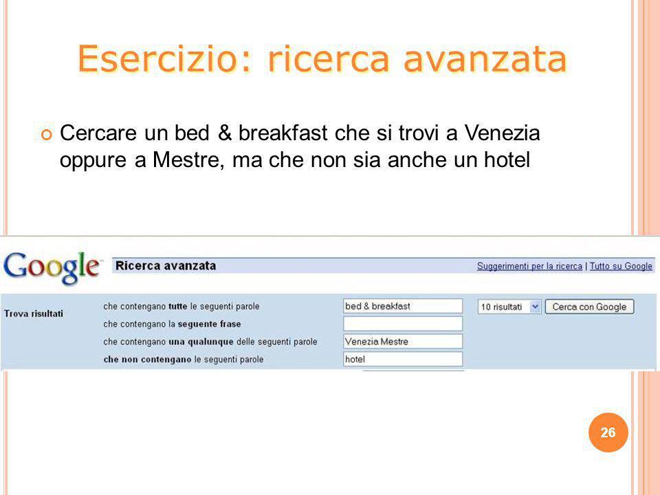 Cercare un bed & breakfast che si trovi a Venezia oppure a Mestre, ma che non sia anche un hotel 26 Esercizio: ricerca avanzata