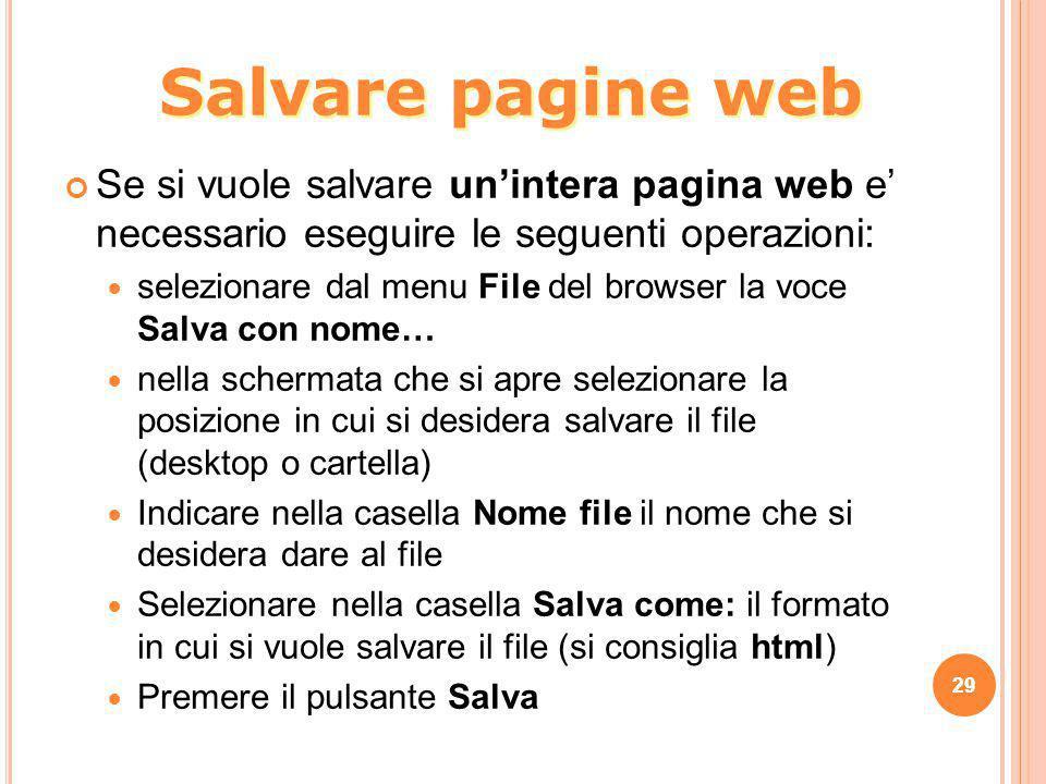 Se si vuole salvare un'intera pagina web e' necessario eseguire le seguenti operazioni: selezionare dal menu File del browser la voce Salva con nome…