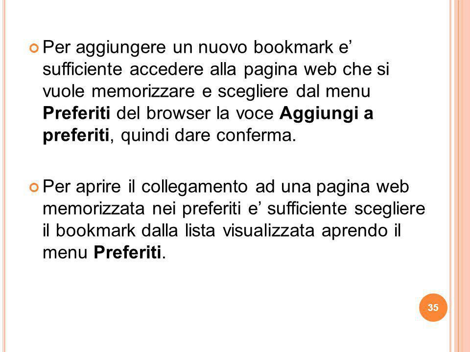 Per aggiungere un nuovo bookmark e' sufficiente accedere alla pagina web che si vuole memorizzare e scegliere dal menu Preferiti del browser la voce A
