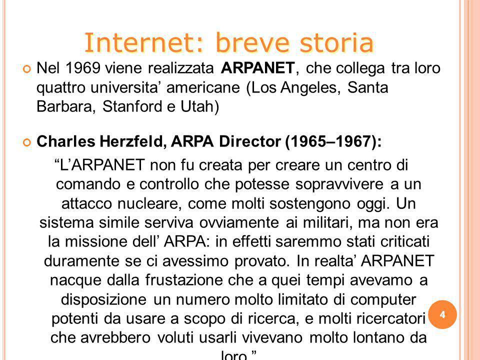 Nel 1969 viene realizzata ARPANET, che collega tra loro quattro universita' americane (Los Angeles, Santa Barbara, Stanford e Utah) Charles Herzfeld,