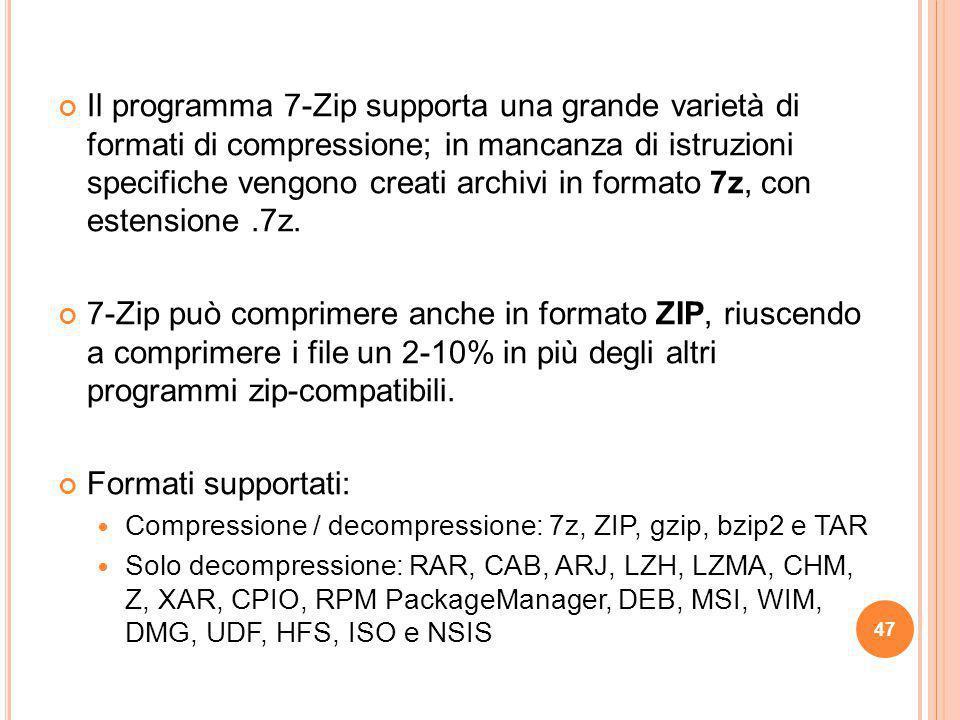 Il programma 7-Zip supporta una grande varietà di formati di compressione; in mancanza di istruzioni specifiche vengono creati archivi in formato 7z,
