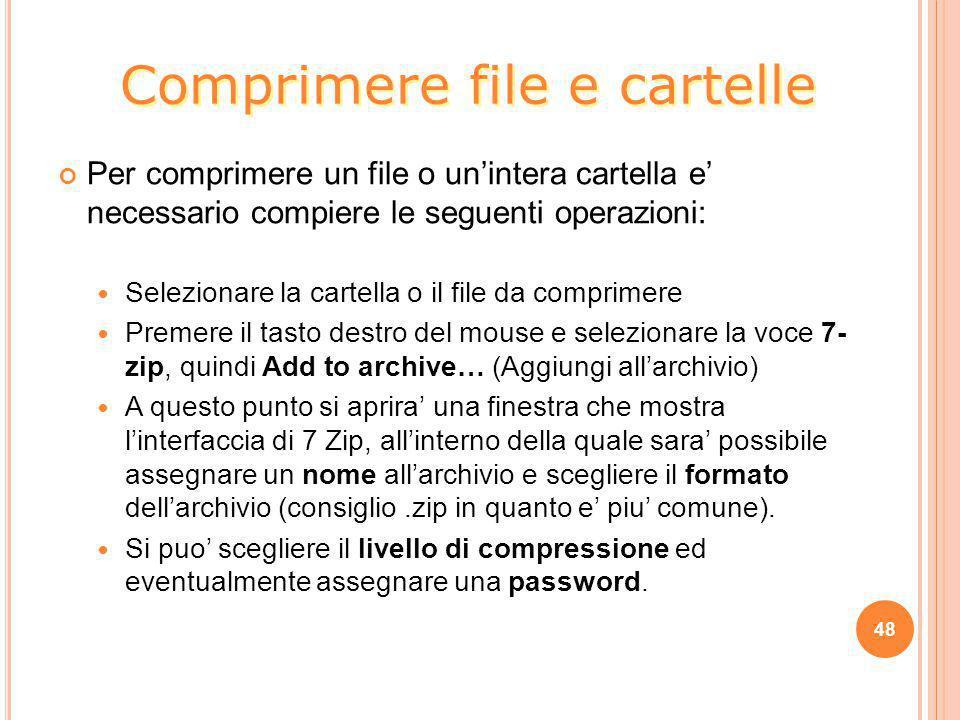 Per comprimere un file o un'intera cartella e' necessario compiere le seguenti operazioni: Selezionare la cartella o il file da comprimere Premere il