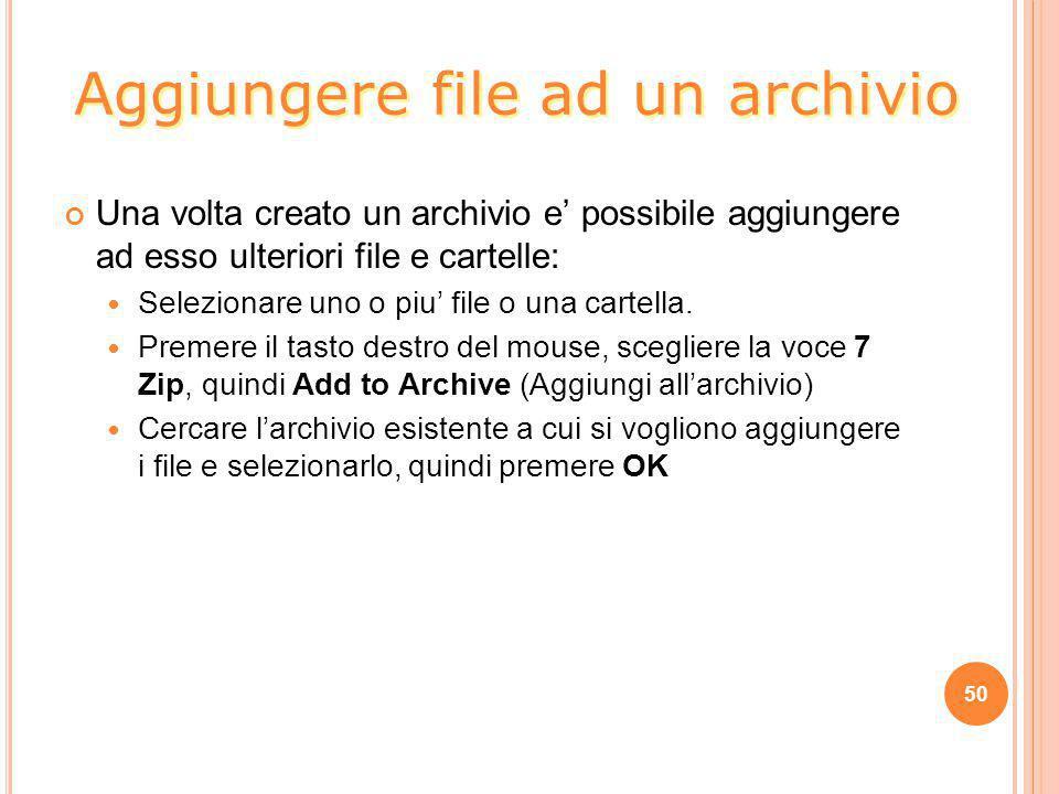 Una volta creato un archivio e' possibile aggiungere ad esso ulteriori file e cartelle: Selezionare uno o piu' file o una cartella. Premere il tasto d