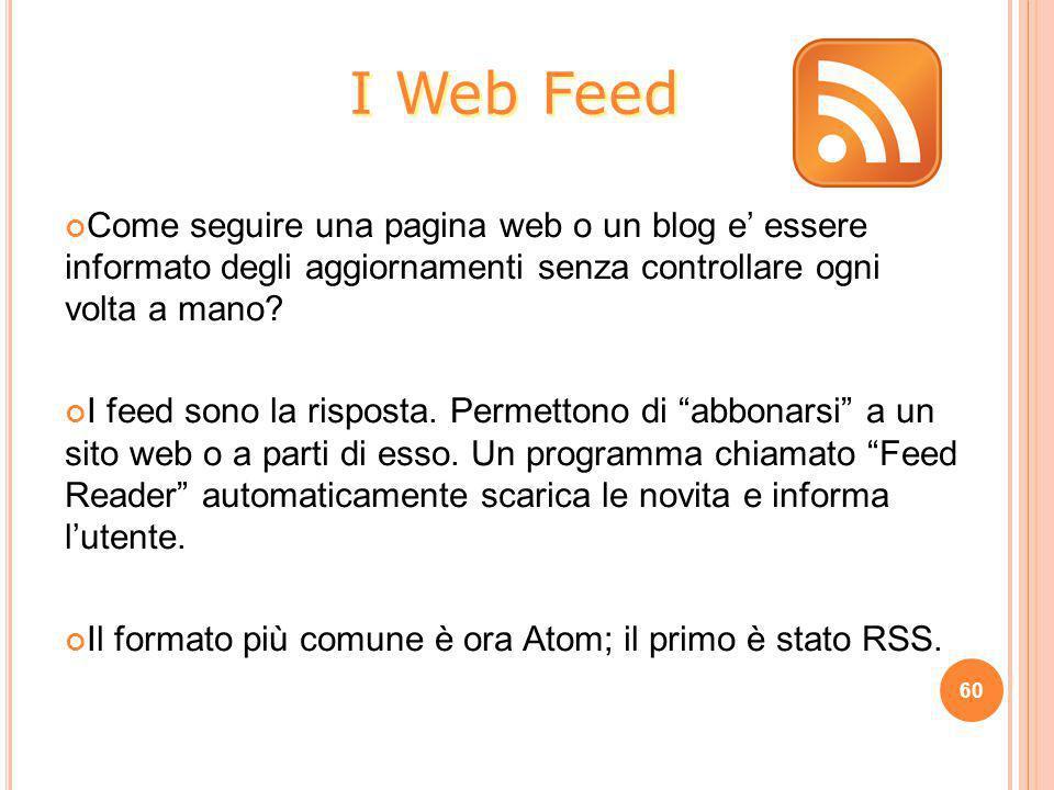 Come seguire una pagina web o un blog e' essere informato degli aggiornamenti senza controllare ogni volta a mano? I feed sono la risposta. Permettono