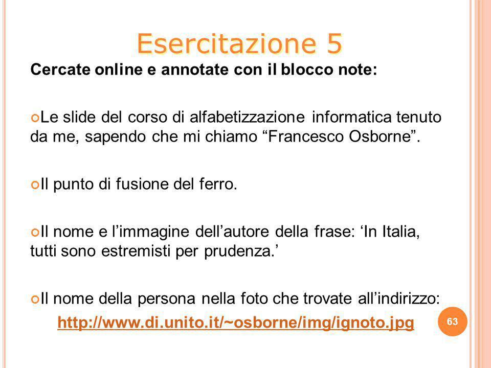 """Cercate online e annotate con il blocco note: Le slide del corso di alfabetizzazione informatica tenuto da me, sapendo che mi chiamo """"Francesco Osborn"""
