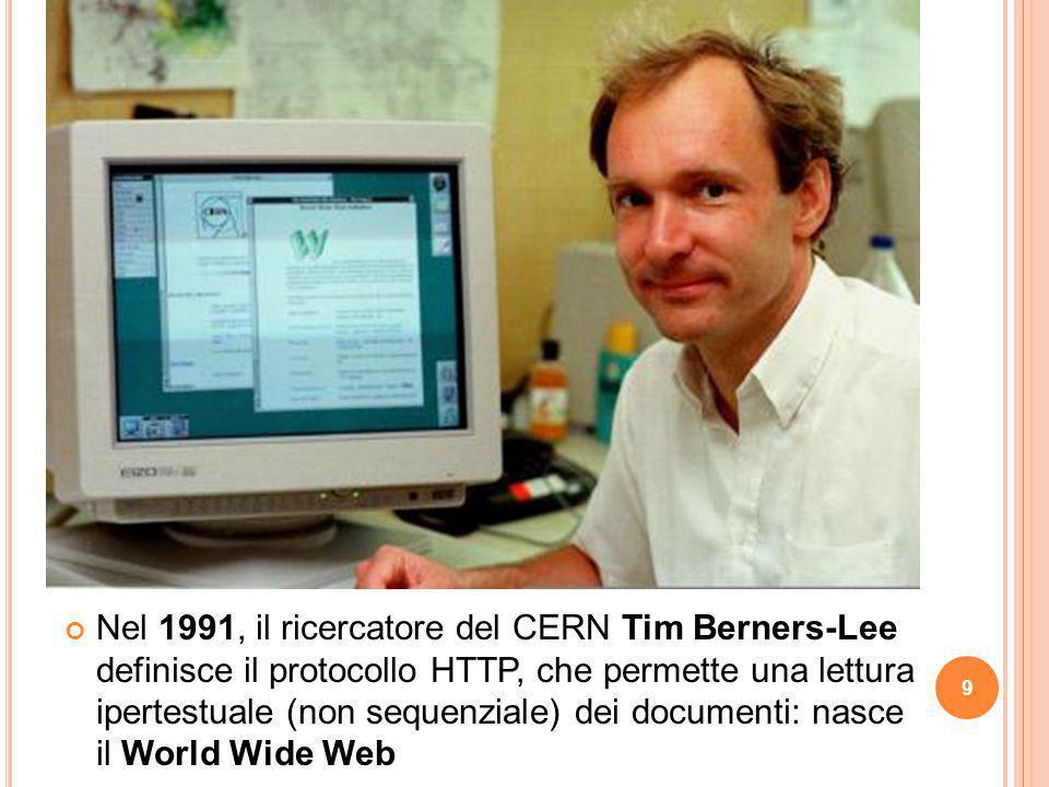 9 Nel 1991, il ricercatore del CERN Tim Berners-Lee definisce il protocollo HTTP, che permette una lettura ipertestuale (non sequenziale) dei document