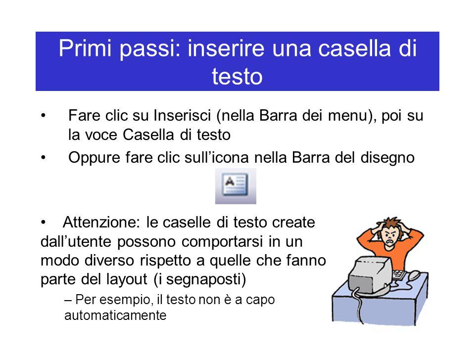Primi passi: inserire una casella di testo Fare clic su Inserisci (nella Barra dei menu), poi su la voce Casella di testo Oppure fare clic sull'icona
