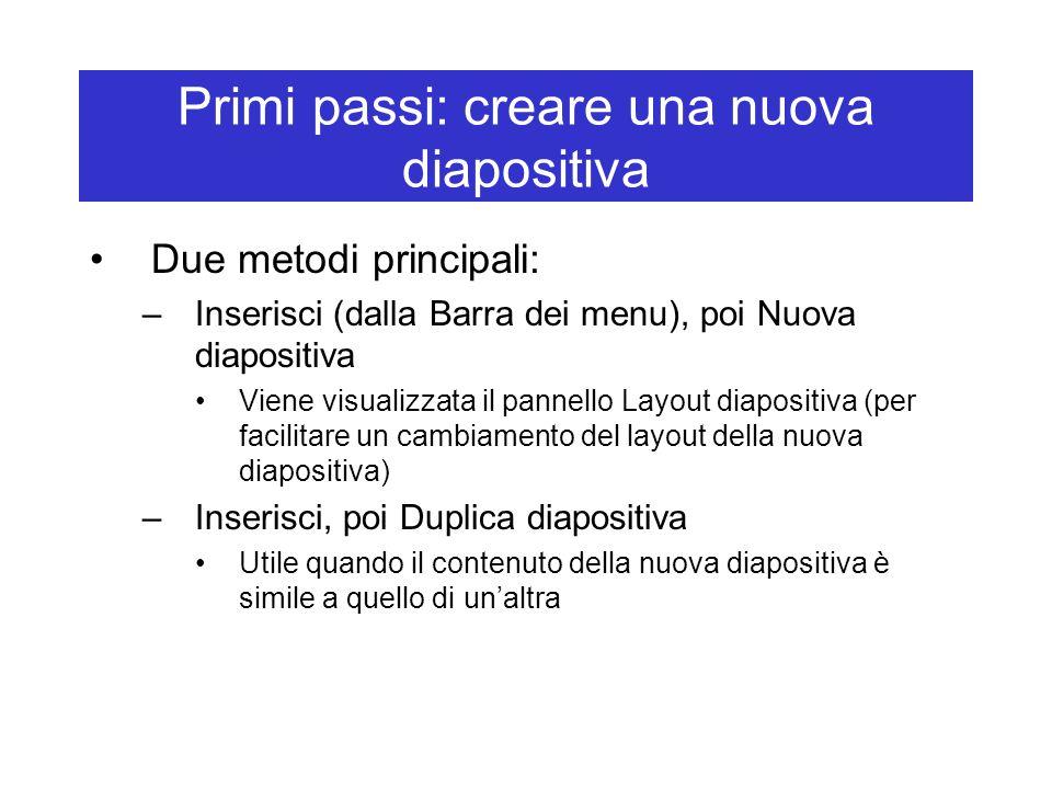 Primi passi: creare una nuova diapositiva Due metodi principali: –Inserisci (dalla Barra dei menu), poi Nuova diapositiva Viene visualizzata il pannel