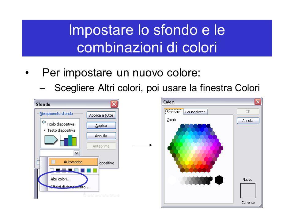 Impostare lo sfondo e le combinazioni di colori Per impostare un nuovo colore: –Scegliere Altri colori, poi usare la finestra Colori