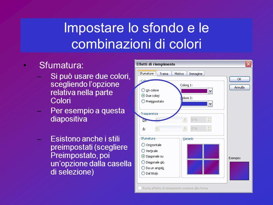 Impostare lo sfondo e le combinazioni di colori Sfumatura: –Si può usare due colori, scegliendo l'opzione relativa nella parte Colori –Per esempio a q