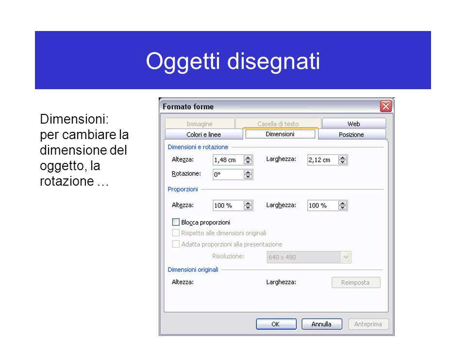 Oggetti disegnati Dimensioni: per cambiare la dimensione del oggetto, la rotazione …