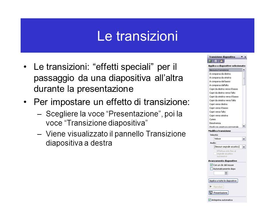 """Le transizioni Le transizioni: """"effetti speciali"""" per il passaggio da una diapositiva all'altra durante la presentazione Per impostare un effetto di t"""
